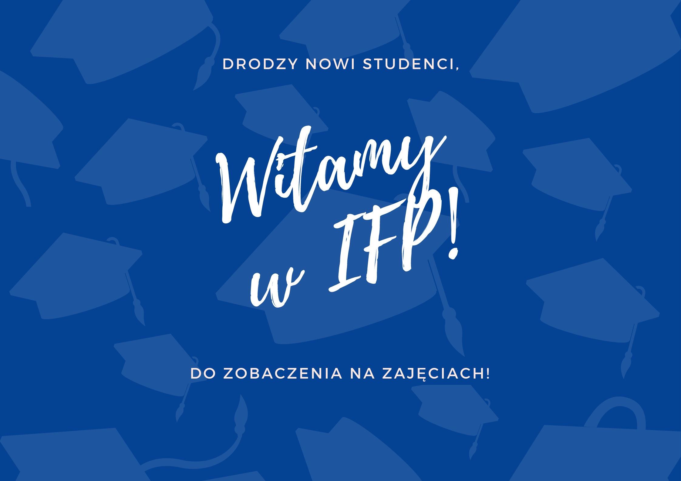 """Na granatowym tle widać cienie czapek absolwenckich, na środku napis """"Drodzy nowi studenci, witamy w IFP! Do zobaczenia na zajęciach"""""""